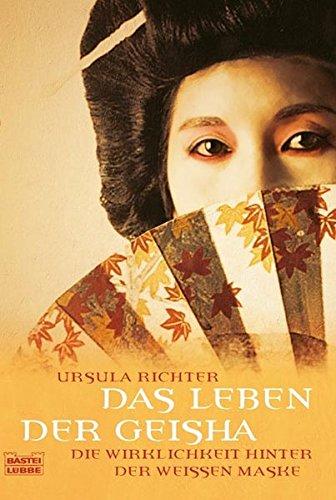 Das Leben der Geisha: Die Wirklichkeit hinter der weißen Maske (Sachbuch. Bastei Lübbe Taschenbücher)