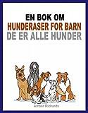 En bok om hunderaser for barn: De er alle hunder (Norwegian Edition)