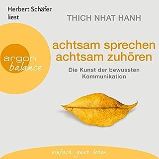 achtsam sprechen, achtsam zuhören     Die Kunst der bewussten Kommunikation              Autor:                                                                                                                                 Thich Nhat Hanh                               Sprecher:                                                                                                                                 Herbert Schäfer                      Spieldauer: 4 Std. und 3 Min.     241 Bewertungen     Gesamt 4,6