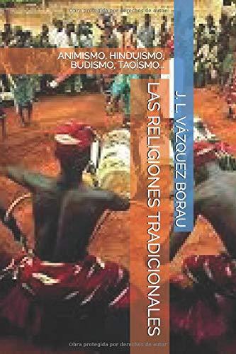 LAS RELIGIONES TRADICIONALES: ANIMISMO, HINDUISMO, BUDISMO, TAOÍSMO...
