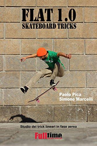 Flat 1.0: Skateboard Tricks: Studio dei trick lineari in fase aerea (Italian Edition)