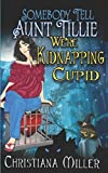 Somebody Tell Aunt Tillie We're Kidnapping Cupid (A Toad Witch Mystery)