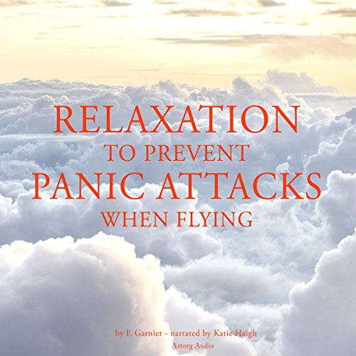 Relaxation to prevent panic attacks when flying                   By:                                                                                                                                 Frédéric Garnier                               Narrated by:                                                                                                                                 Katie Haigh                      Length: 1 hr and 24 mins     Not rated yet     Overall 0.0