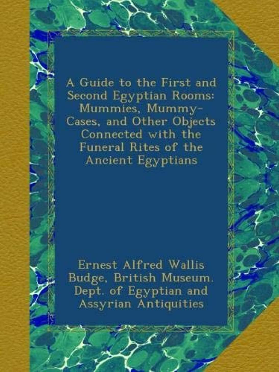 魔術師親前売A Guide to the First and Second Egyptian Rooms: Mummies, Mummy-Cases, and Other Objects Connected with the Funeral Rites of the Ancient Egyptians
