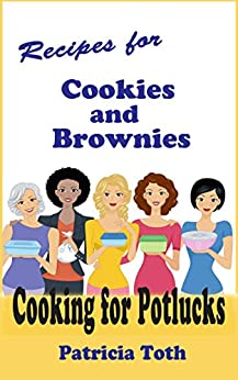 Recipes for Cookies and Brownies (Cooking / Entertaining): Cooking for Potlucks by [Patricia A Toth]