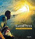 Maîtriser sa GoPro: Accessoires - Prise de vues - Editing - Diffusion.