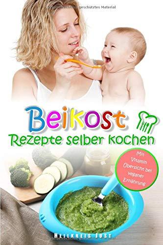 Beikost Rezepte selber kochen Babybrei für Babys ab dem 4. Monat: Mit Vitamin Übersicht bei veganer Ernährung