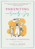 Parenting With Sanity & Joy: 101 Simple Strategies
