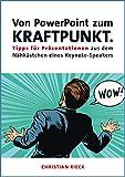 Von PowerPoint zum Kraftpunkt - Tipps für Präsentationen aus dem Nähkästchen eines Keynote-Speakers: Präsentieren in einer digitalen Welt (German Edition)