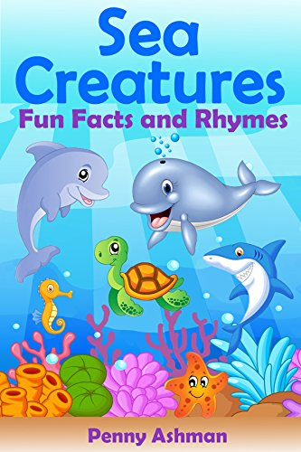 Children's Book: Sea Creatures:: Fun Facts and Rhymes (Childrens Books, 3-7 Year Olds, Marine Life, Sea Life, Sea Animals, Dolphins, Whales, Sharks)