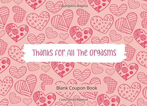 Thanks For All The Orgasms: Blank Coupon Book - 40 Blank DIY Vouchers for Him/Her , Couples Coupon Book for Lovers Are deep in Love , Booklet of DIY ... Birthday, Chistmas , last minute gift