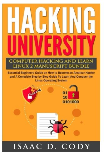 Hacking University: Computer Hacking and Learn Linux 2 Manuscript Bundle: Essential Beginners Guide on How to Become an Amateur Hacker and A Complete ... Learn And Conquer the Linux Operating System