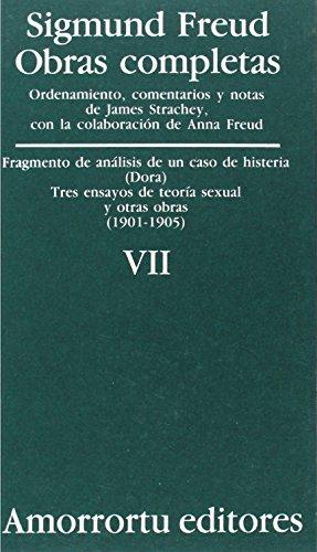 Obras Completas. Vol. VII: Fragmento De Análisis De Un Caso De Histeria (Dora). Tres Ensayos De Teoría Sexual Y Otras Obras (1901-1905): «Fragmento de ... «Dora») (Obras Completas de Sigmund Freud)