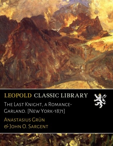 The Last Knight, a Romance-Garland. [New York-1871]