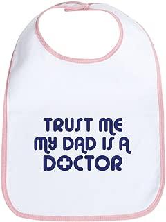 CafePress Trust Me My Dad Is A Doctor Bib Cloth Baby Bib