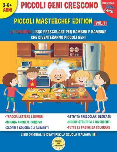 Libro prescolare 3-6 anni: Piccoli Masterchef Crescono: 230 pagine alla scoperta del mondo culinario, attraverso disegni, tracciare numeri e lettere, ... per coinvolgere i tuoi bambini in cucina!
