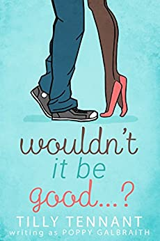 Wouldn't It Be Good? by [Poppy Galbraith]