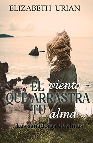 El viento que arrastra tu alma de Elizabeth Urian