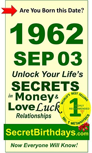 Born 1962 Sep 03? Your Birthday Secrets to Money, Love Relationships Luck: Fortune Telling Self-Help: Numerology, Horoscope, Astrology, Zodiac, Destiny ... Metaphysics (19620903) (English Edition)