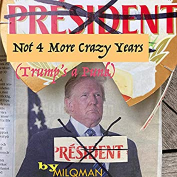 Not 4 More Crazy Years (Trump's a Punk)