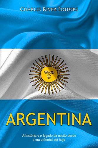 Argentina: A história e o legado da nação desde a era colonial até hoje