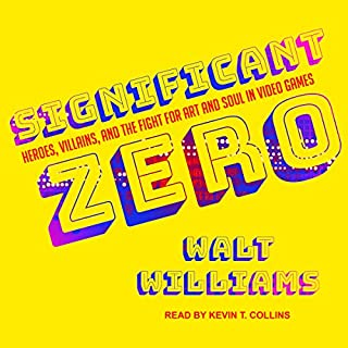 Significant Zero     Heroes, Villains, and the Fight for Art and Soul in Video Games              Auteur(s):                                                                                                                                 Walt Williams                               Narrateur(s):                                                                                                                                 Kevin T. Collins                      Durée: 9 h et 37 min     11 évaluations     Au global 4,5