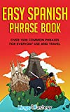 Easy Spanish Phrase Book: Over 1500 Common Phrases For Everyday Use And Travel (English Edition)