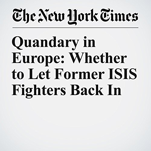 Quandary in Europe: Whether to Let Former ISIS Fighters Back In copertina