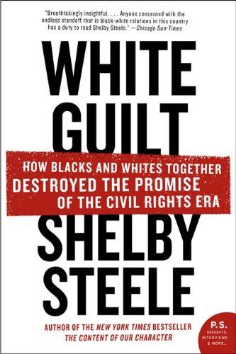 White Guilt: How Blacks and Whites Together Destroyed the Promise of the Civil Rights Era (English Edition)