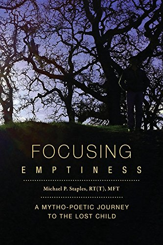 Focusing Emptiness: A Mytho-Poetic Journey to the Lost Child by [Michael P Staples, Laura Duggan ]