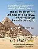 The history of concrete and other ancient secrets. How the Egyptian Pyramids were built?: La historia del concreto y otros secretos de la antigüedad. ¿Cómo fueron construidas las Pirámides de Egipto?