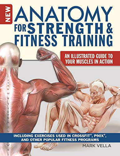 New Anatomy for Strength & Fitness Training: An Illustrated Guide to Your Muscles in Action Including Exercises Used in CrossFit®, P90X®, and Other Popular Fitness Programs (English Edition)