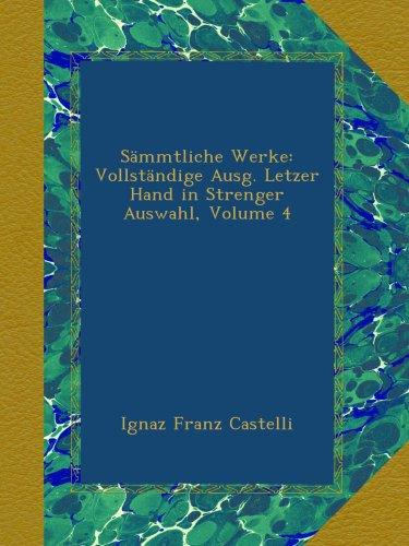 Sämmtliche Werke: Vollständige Ausg. Letzer Hand in Strenger Auswahl, Volume 4