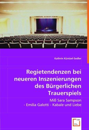 Regietendenzen bei neueren Inszenierungen des Bürgerlichen Trauerspiels: Miß Sara Sampson - Emilia Galotti - Kabale und Liebe