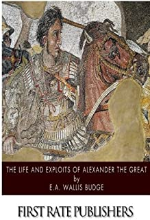 The Life and Exploits of Alexander the Great