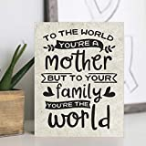 Letrero de madera de Lplpol con texto en inglés 'To The World You'Re A Mother, But To Your Family You Are The World, Día de la Madre, regalo para mamá, 25 x 45 cm