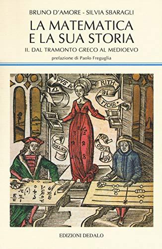 La matematica e la sua storia. Dal tramonto greco al medioevo (Vol. 2)