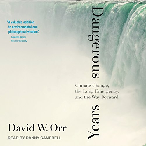 Dangerous Years     Climate Change, the Long Emergency, and the Way Forward              By:                                                                                                                                 David W. Orr                               Narrated by:                                                                                                                                 Danny Campbell                      Length: 10 hrs and 34 mins     11 ratings     Overall 4.4