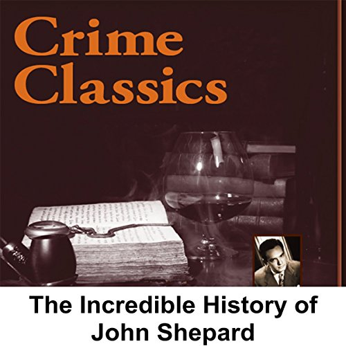 Crime Classics     The Incredible History of John Shepard              By:                                                                                                                                 Morton Fine,                                                                                        David Friedkin                               Narrated by:                                                                                                                                 Lou Merrill                      Length: 29 mins     Not rated yet     Overall 0.0