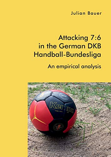 Attacking 7:6 in the German DKB Handball-Bundesliga: An empirical analysis
