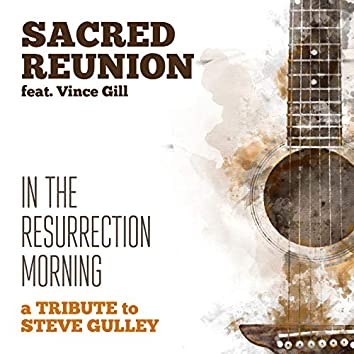 In the Resurrection Morning (feat. Vince Gill, Barry Abernathy, Mark Wheeler, Doyle Lawson, Tim Stafford, Phil Leadbetter, Jim VanCleve & Jason Moore)