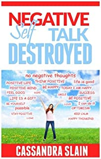 Negative Self Talk Destroyed: Positive Thinking Made Easy, Gain Power, Confidence, & Mindfulness to Eliminate Damaging Tho...