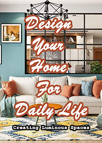 Design Your Home For Daily Life: Creating Luminous Spaces (English Edition)