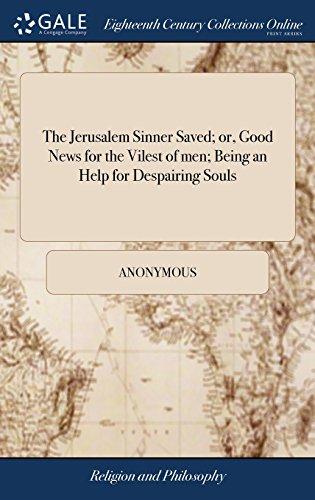 Download The Jerusalem Sinner Saved; Or, Good News for the Vilest of Men; Being an Help for Despairing Souls: ... by John Bunyan 1385474963