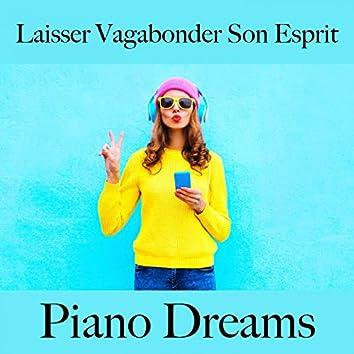 Laisser Vagabonder Son Esprit: Piano Dreams - La Meilleure Musique Pour Se Détendre