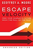 Escape Velocity: Free Your Company's Future from the Pull of the Past (English Edition)