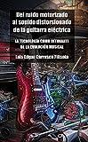 Del Ruido Motorizado al Sonido Distorsionado de la Guitarra Eléctrica. : La tecnología como detonante de la evolución musical (Spanish Edition)