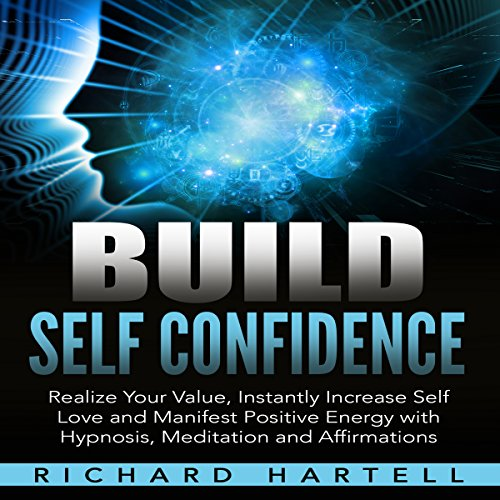 Build Self Confidence     Realize Your Value, Instantly Increase Self Love and Manifest Positive Energy with Hypnosis, Meditation and Affirmations              By:                                                                                                                                 Richard Hartell                               Narrated by:                                                                                                                                 InnerPeace Productions                      Length: 2 hrs and 50 mins     3 ratings     Overall 4.7