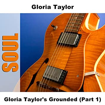 Gloria Taylor's Grounded (Part 1)