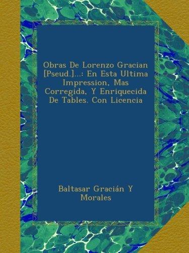 Obras De Lorenzo Gracian [Pseud.]...: En Esta Ultima Impression, Mas Corregida, Y Enriquecida De Tables. Con Licencia